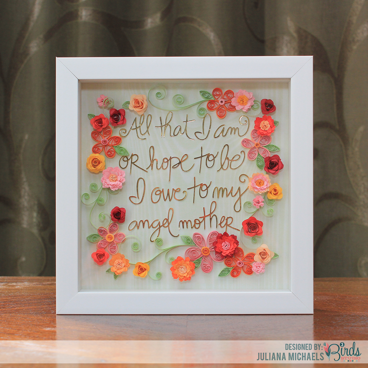 all that i am mothers day quilled frame by juliana michaels 3 birds studio graceful season