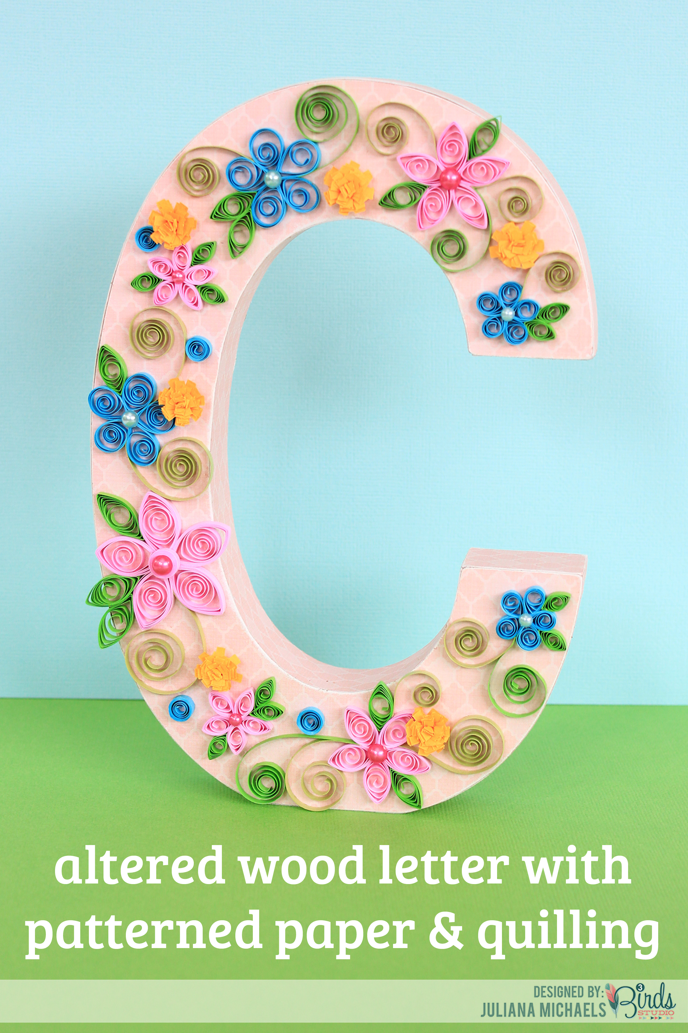 altered wood letter with patterned paper and quilling juliana michaels 3 birds design